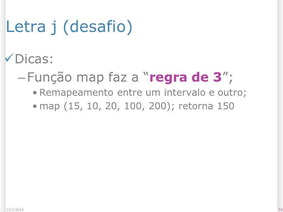 Letra j (desafio) Dicas: Função map faz a regra de 3 ;