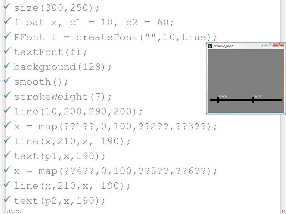 PFont f = createFont( ,10,true); textFont(f); background(128);