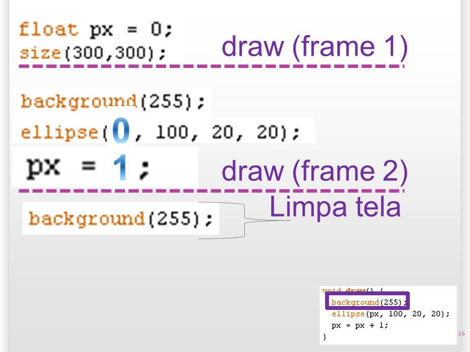 14/10/09 draw (frame 1) 1 draw (frame 2) Limpa tela 16