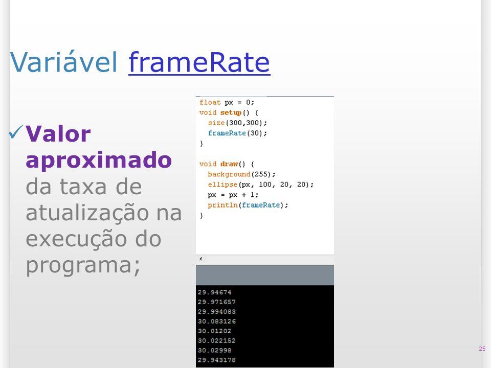 14/10/09 Variável frameRate. Valor aproximado da taxa de atualização na execução do programa;