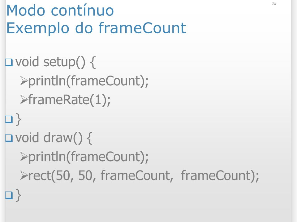 Modo contínuo Exemplo do frameCount
