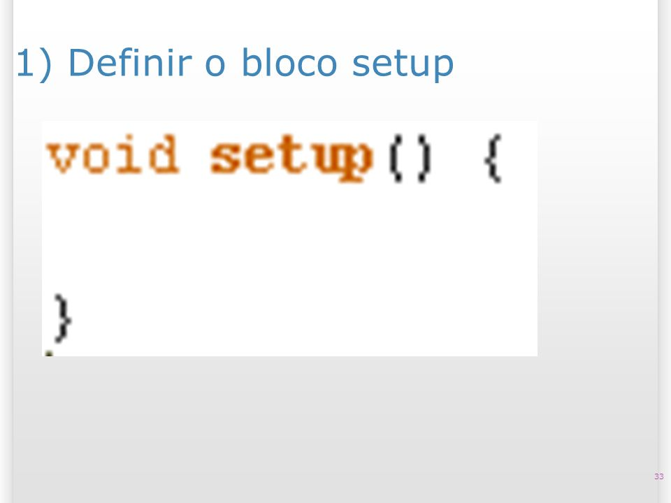 14/10/09 1) Definir o bloco setup 33