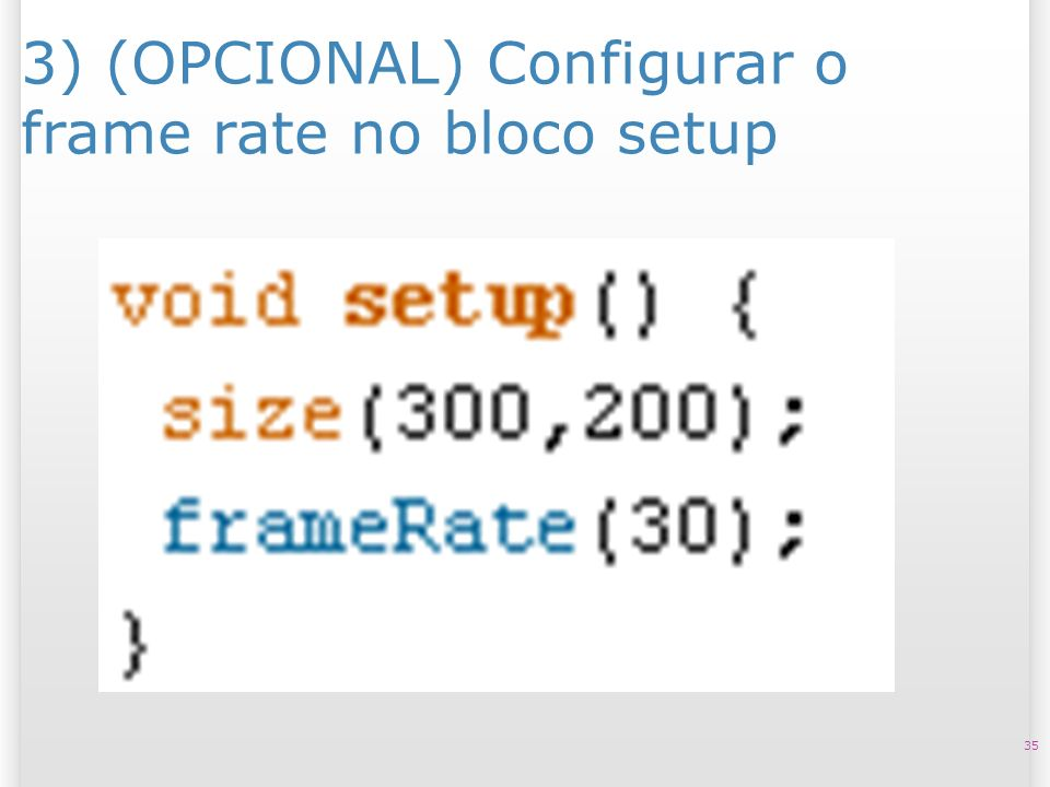 3) (OPCIONAL) Configurar o frame rate no bloco setup