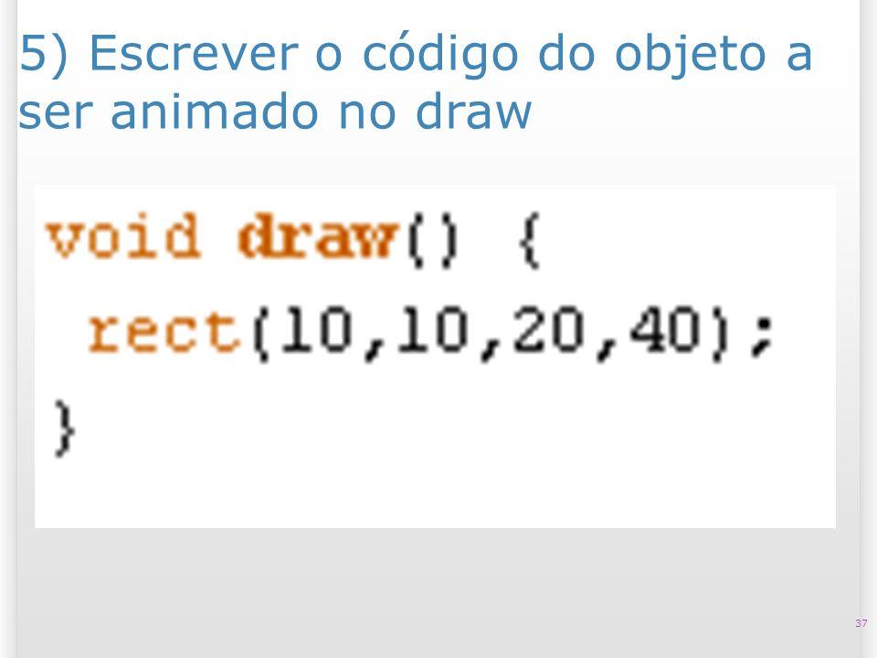 5) Escrever o código do objeto a ser animado no draw