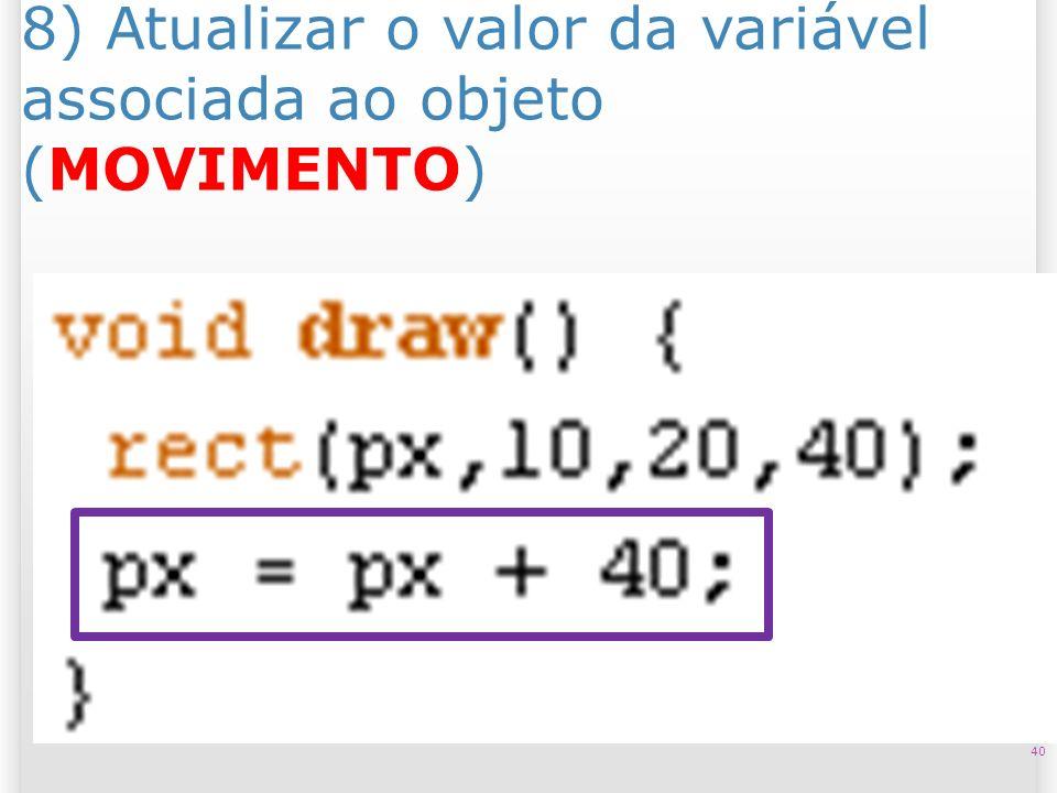 8) Atualizar o valor da variável associada ao objeto (MOVIMENTO)
