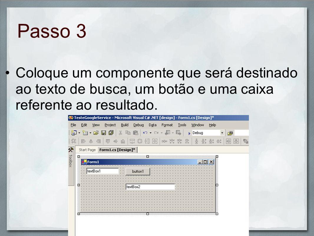 Passo 3 Coloque um componente que será destinado ao texto de busca, um botão e uma caixa referente ao resultado.