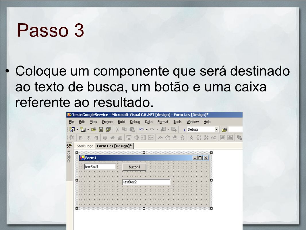 Passo 3Coloque um componente que será destinado ao texto de busca, um botão e uma caixa referente ao resultado.