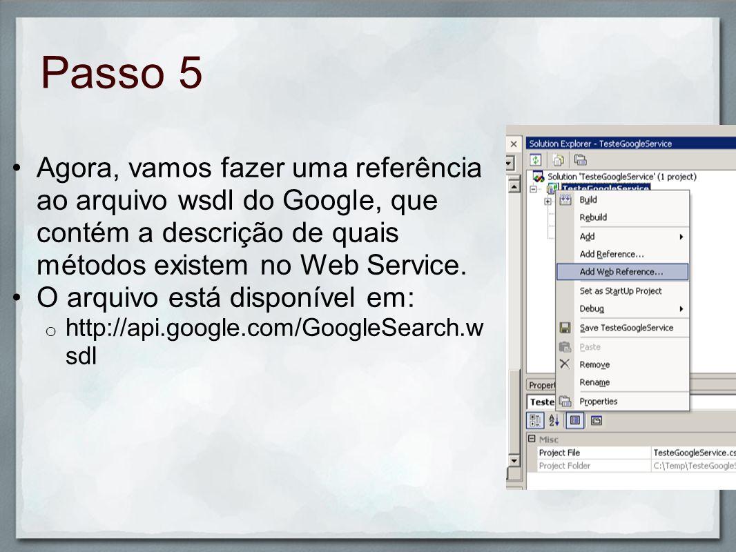 Passo 5 Agora, vamos fazer uma referência ao arquivo wsdl do Google, que contém a descrição de quais métodos existem no Web Service.