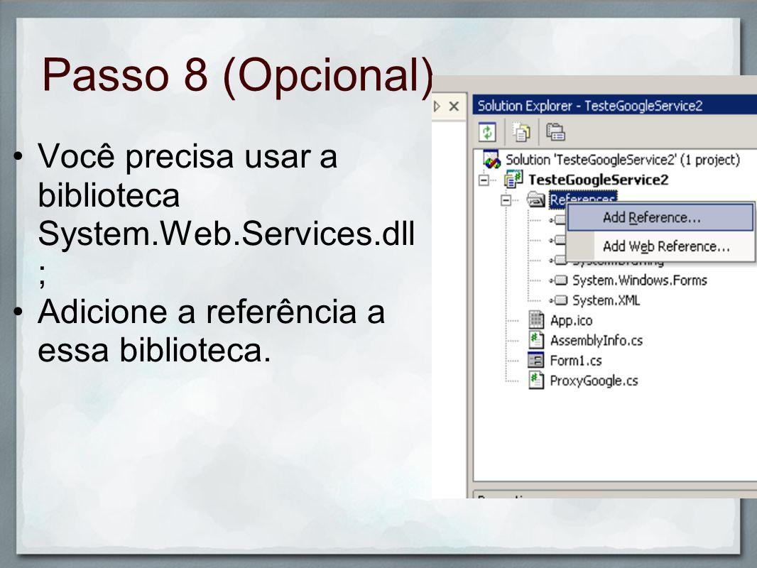 Passo 8 (Opcional) Você precisa usar a biblioteca System.Web.Services.dll; Adicione a referência a essa biblioteca.