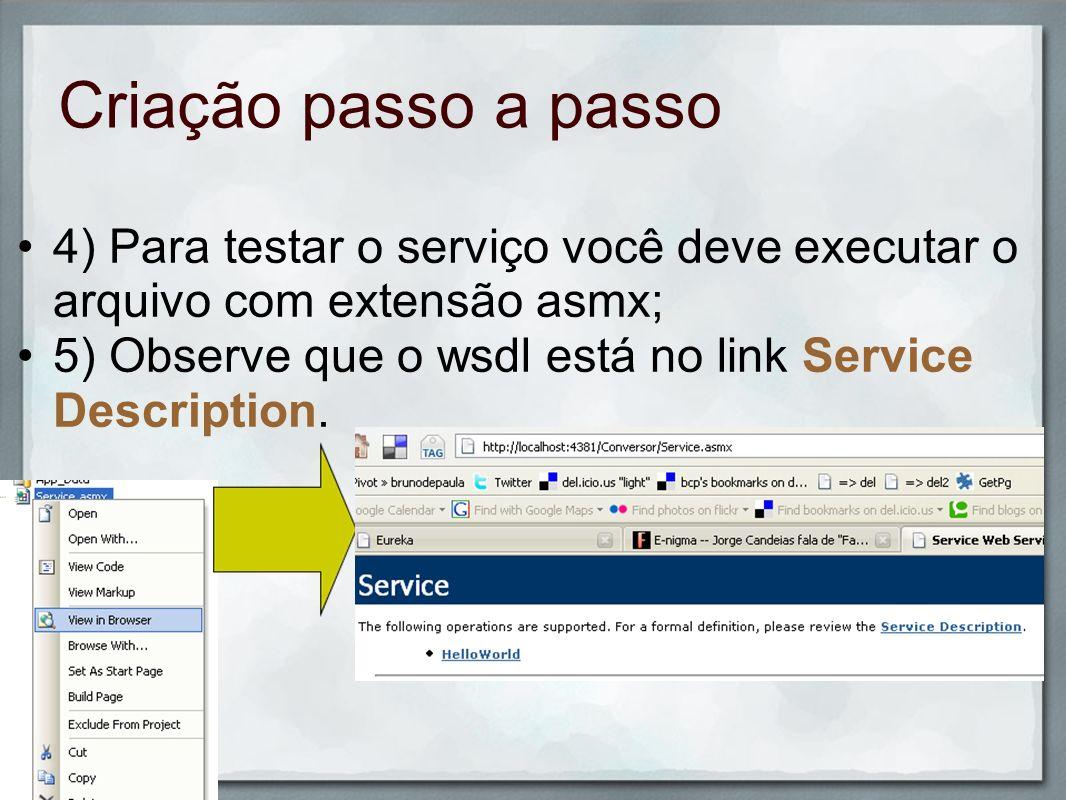 Criação passo a passo 4) Para testar o serviço você deve executar o arquivo com extensão asmx;