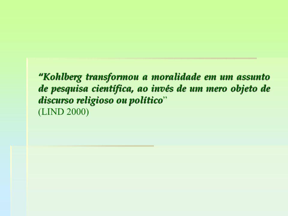 Kohlberg transformou a moralidade em um assunto de pesquisa científica, ao invés de um mero objeto de discurso religioso ou político