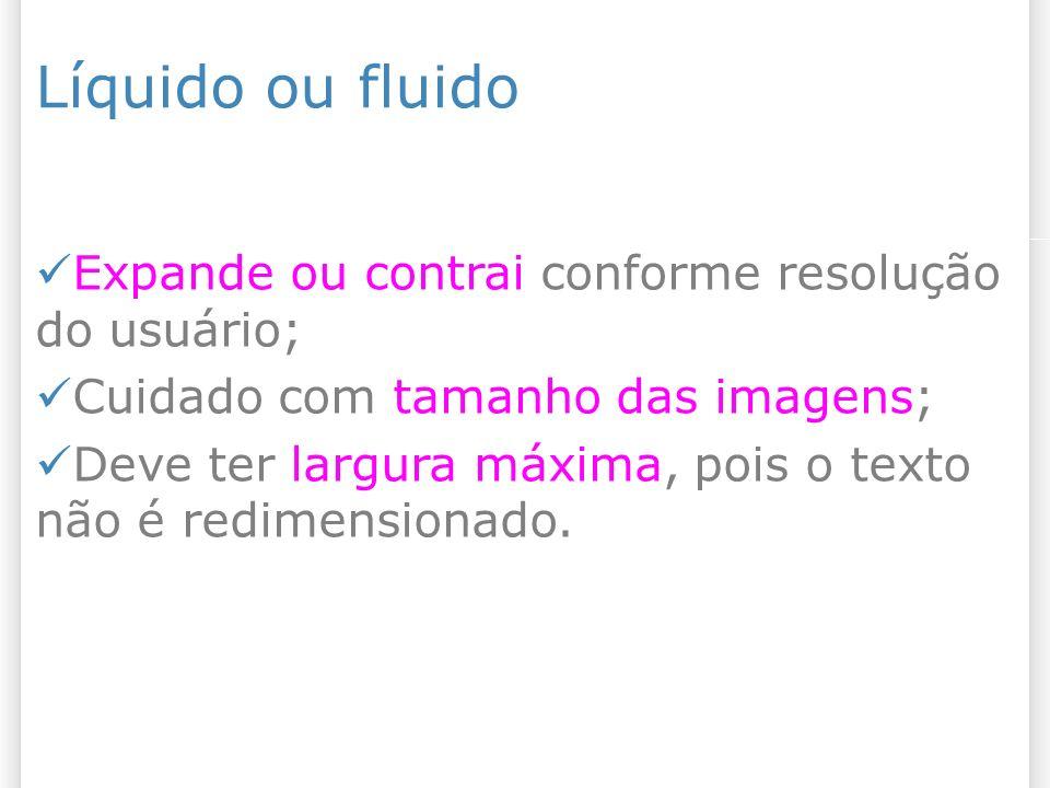 Líquido ou fluido Expande ou contrai conforme resolução do usuário;