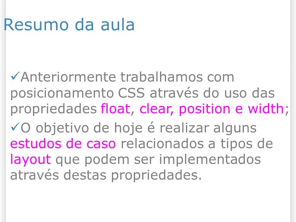 Resumo da aula 27/10/09. Anteriormente trabalhamos com posicionamento CSS através do uso das propriedades float, clear, position e width;