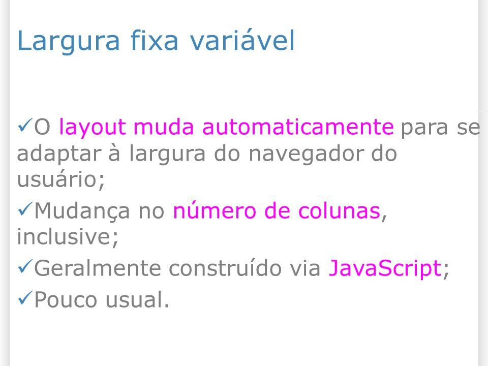 Largura fixa variável 27/10/09. O layout muda automaticamente para se adaptar à largura do navegador do usuário;