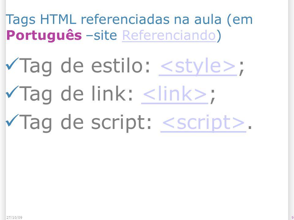Tag de estilo: <style>; Tag de link: <link>;