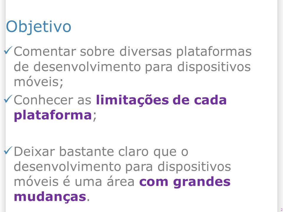 14/10/09 Objetivo. Comentar sobre diversas plataformas de desenvolvimento para dispositivos móveis;