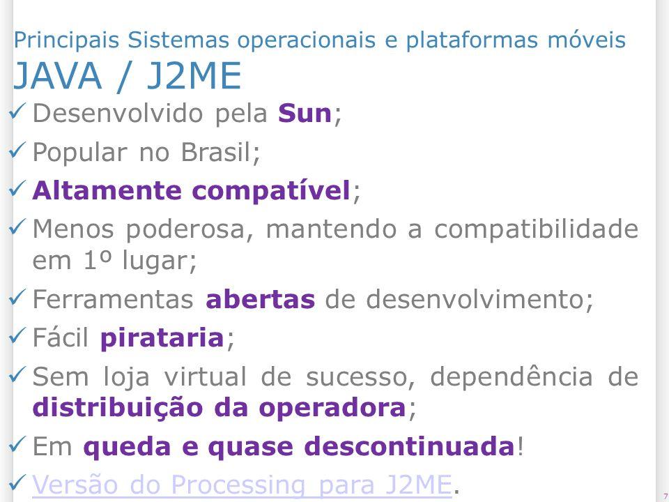 JAVA / J2ME Desenvolvido pela Sun; Popular no Brasil;