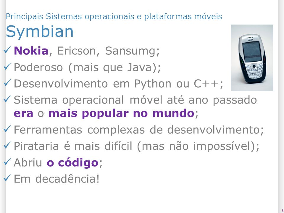 Symbian Nokia, Ericson, Sansumg; Poderoso (mais que Java);