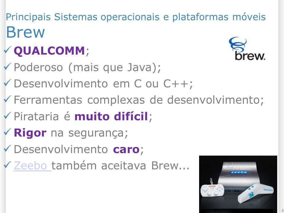 Brew QUALCOMM; Poderoso (mais que Java); Desenvolvimento em C ou C++;