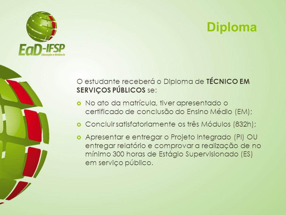 Diploma O estudante receberá o Diploma de TÉCNICO EM SERVIÇOS PÚBLICOS se: