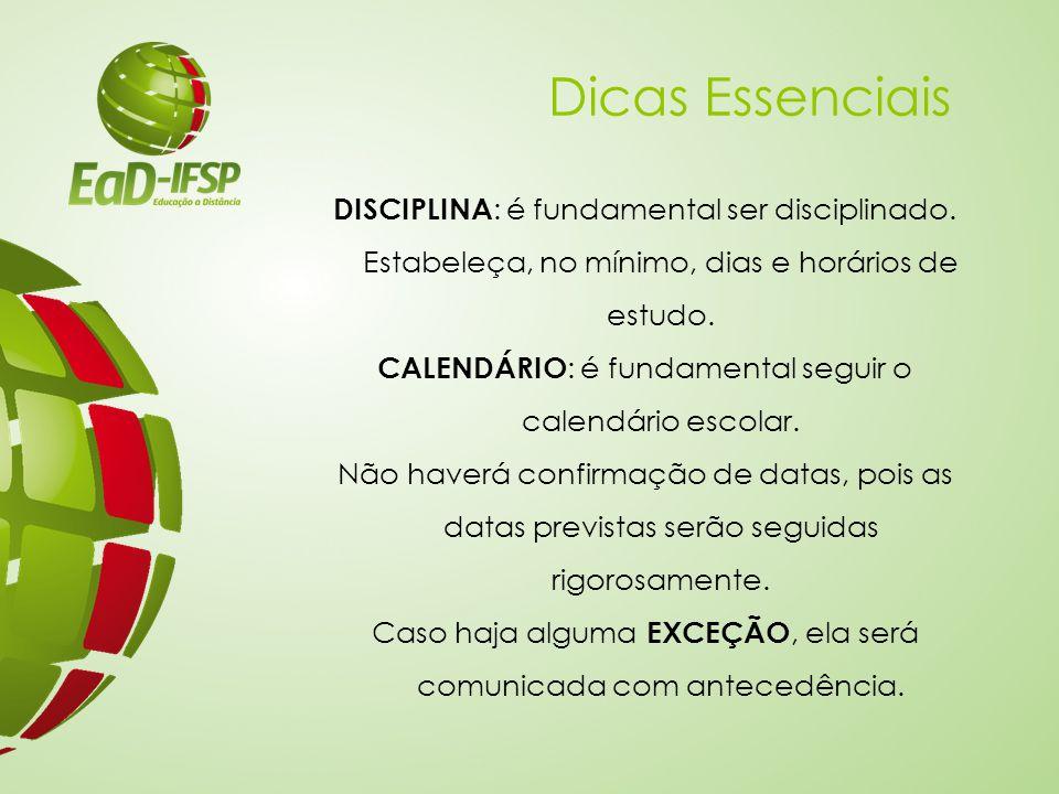 Dicas Essenciais DISCIPLINA: é fundamental ser disciplinado. Estabeleça, no mínimo, dias e horários de estudo.