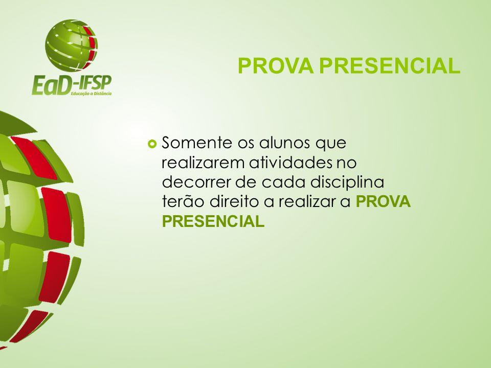 PROVA PRESENCIAL Somente os alunos que realizarem atividades no decorrer de cada disciplina terão direito a realizar a PROVA PRESENCIAL.