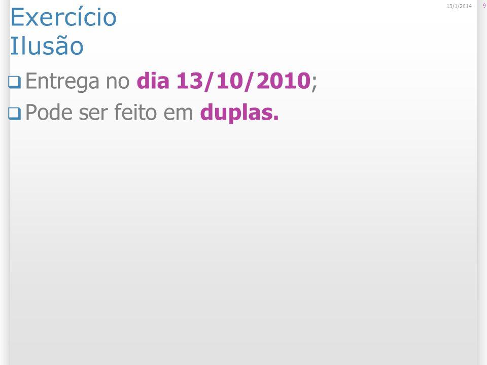 Exercício Ilusão Entrega no dia 13/10/2010; Pode ser feito em duplas.