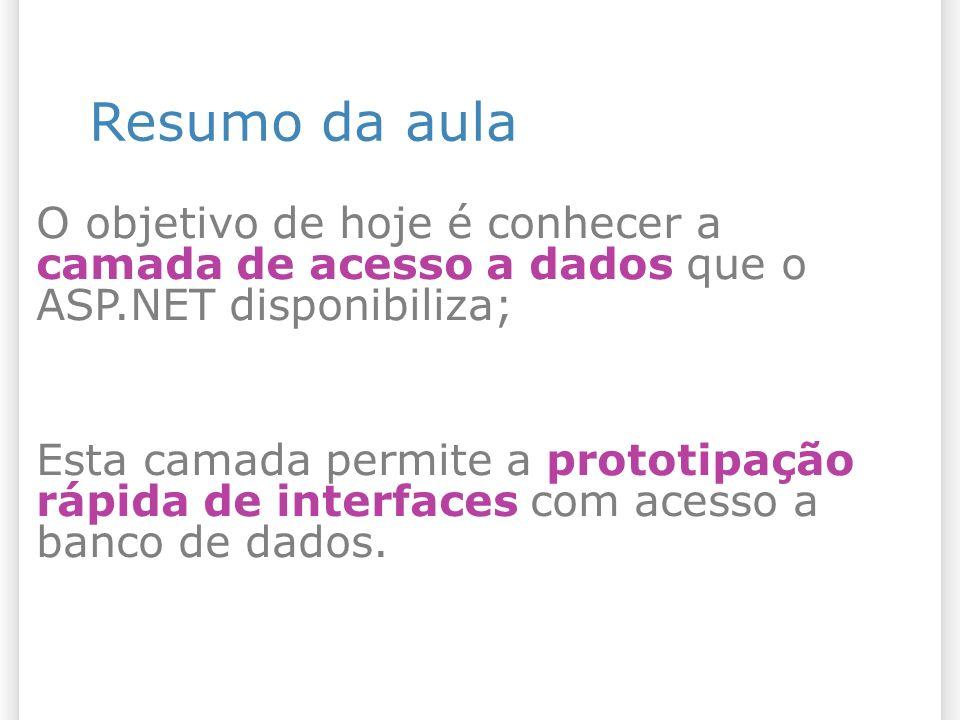 25/07/09 Resumo da aula. O objetivo de hoje é conhecer a camada de acesso a dados que o ASP.NET disponibiliza;