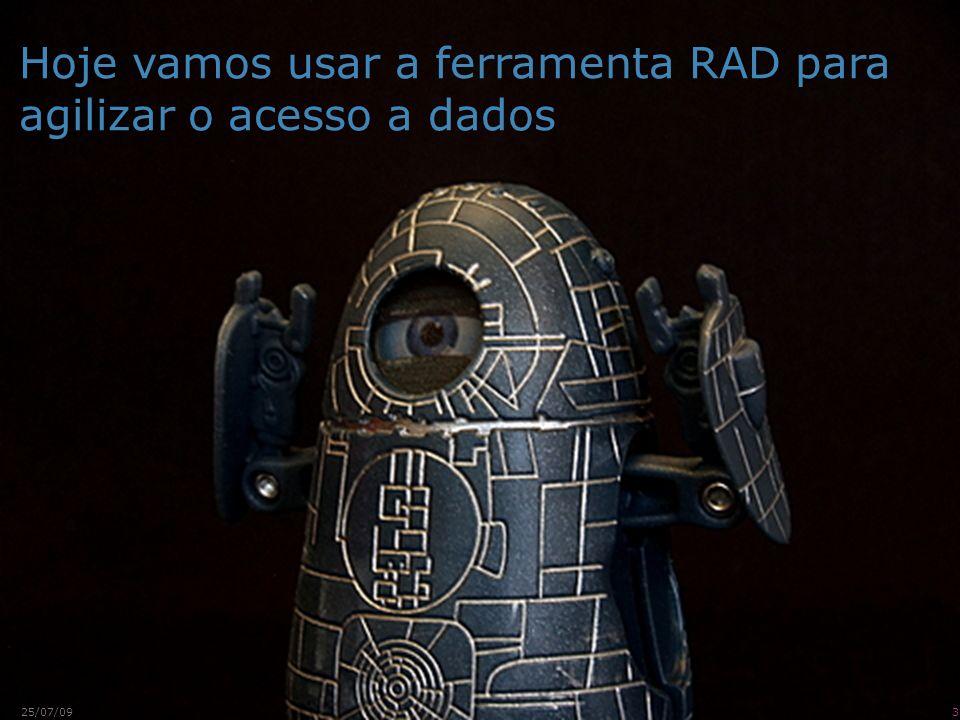 Hoje vamos usar a ferramenta RAD para agilizar o acesso a dados