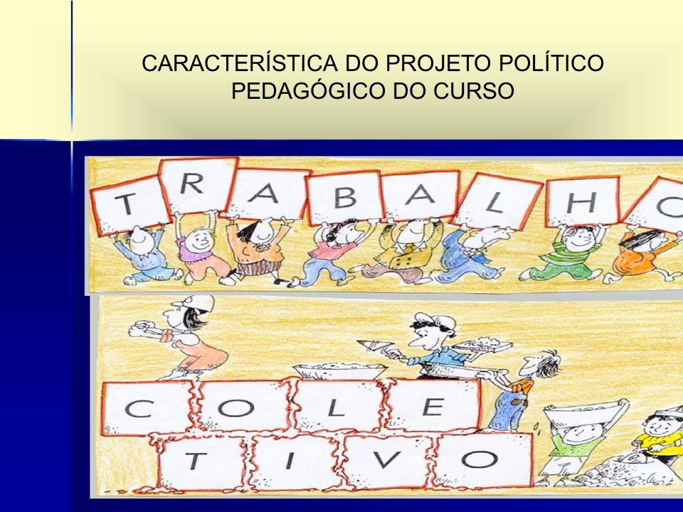 CARACTERÍSTICA DO PROJETO POLÍTICO PEDAGÓGICO DO CURSO