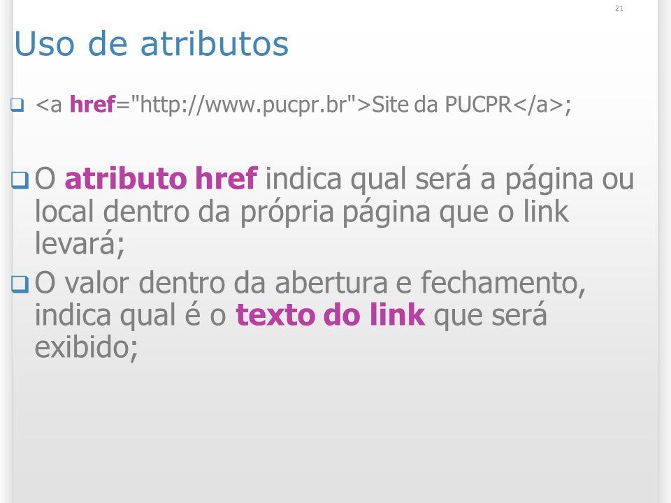 Uso de atributos <a href= http://www.pucpr.br >Site da PUCPR</a>;