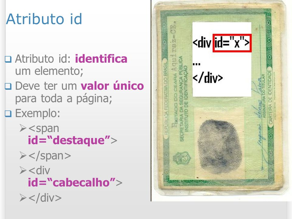 Atributo id Atributo id: identifica um elemento;