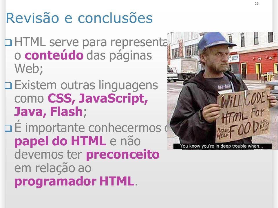 Revisão e conclusões 25/03/2017. HTML serve para representar o conteúdo das páginas Web;