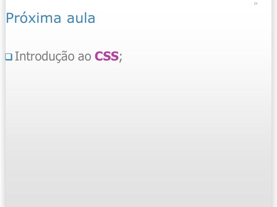 Próxima aula Introdução ao CSS;