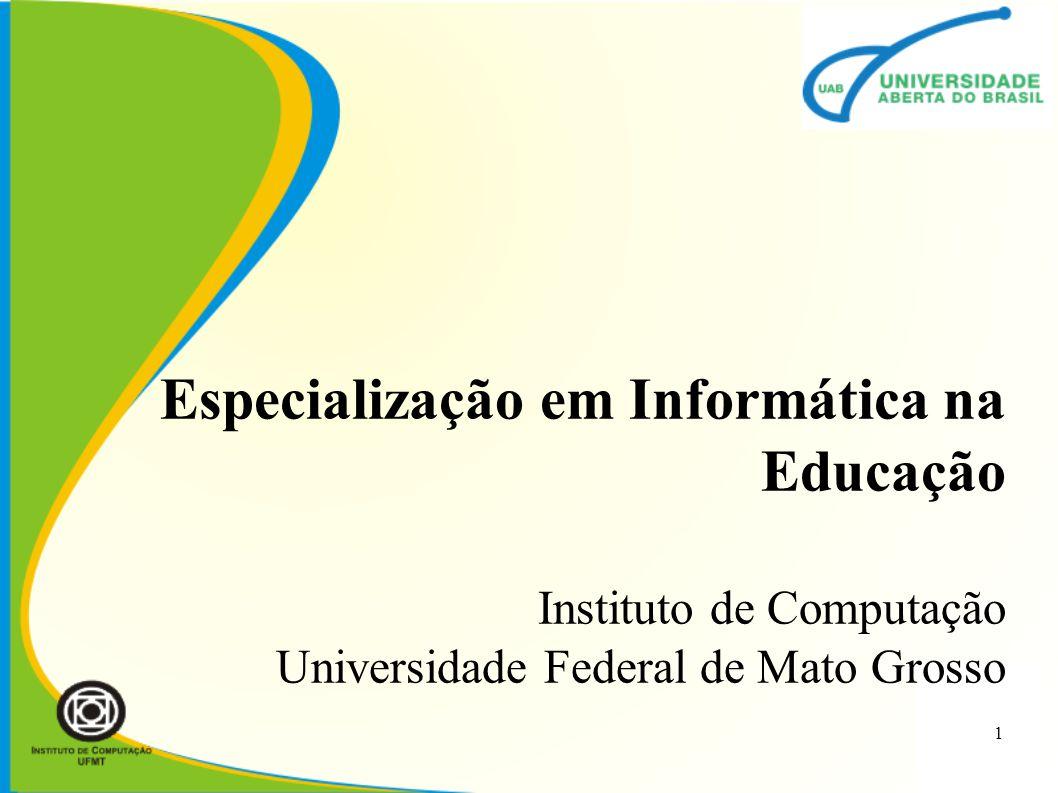 Especialização em Informática na Educação Instituto de Computação Universidade Federal de Mato Grosso