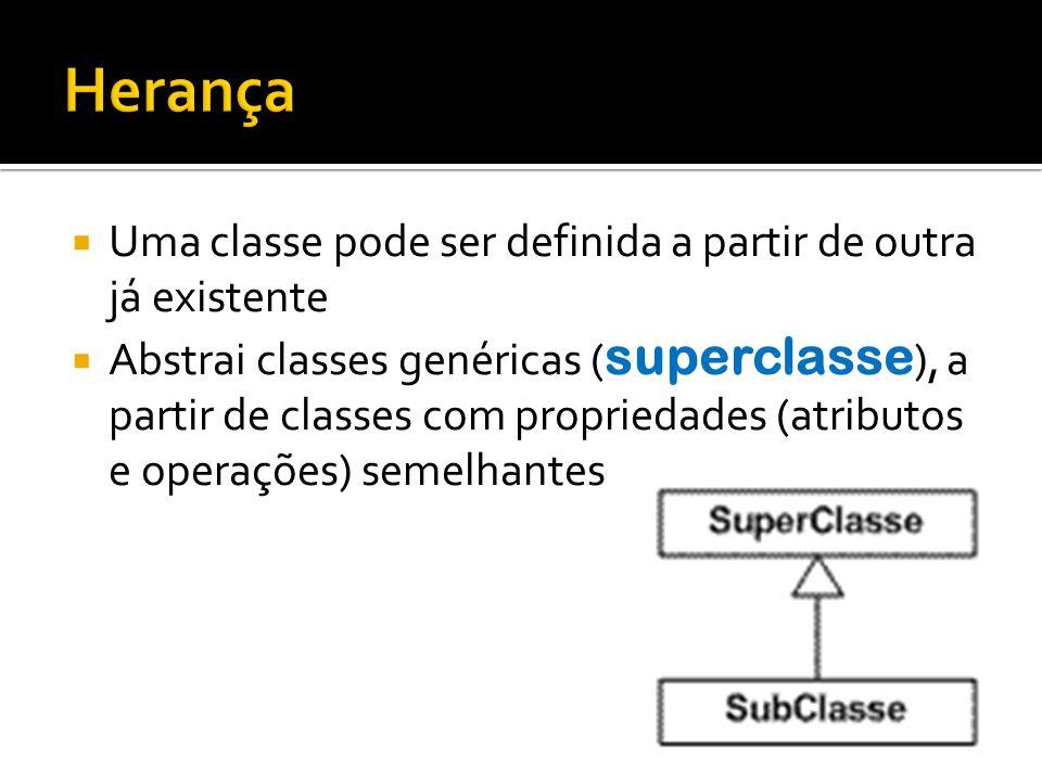 Herança Uma classe pode ser definida a partir de outra já existente