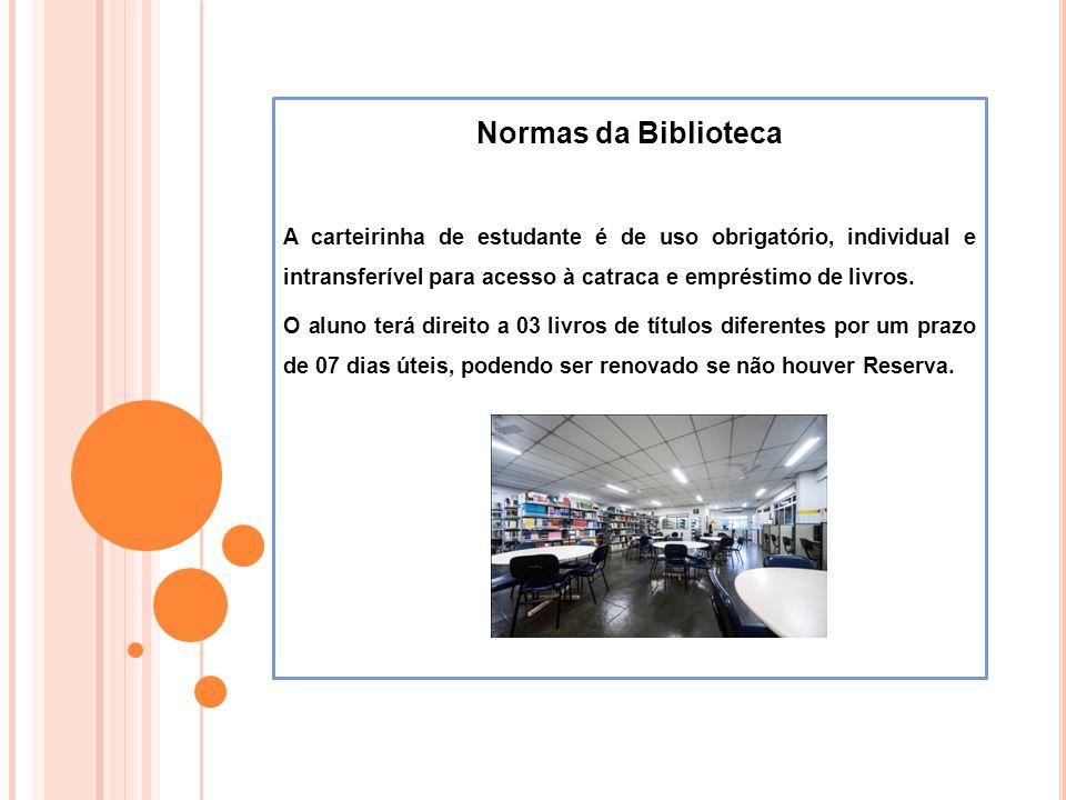 Normas da Biblioteca A carteirinha de estudante é de uso obrigatório, individual e intransferível para acesso à catraca e empréstimo de livros.