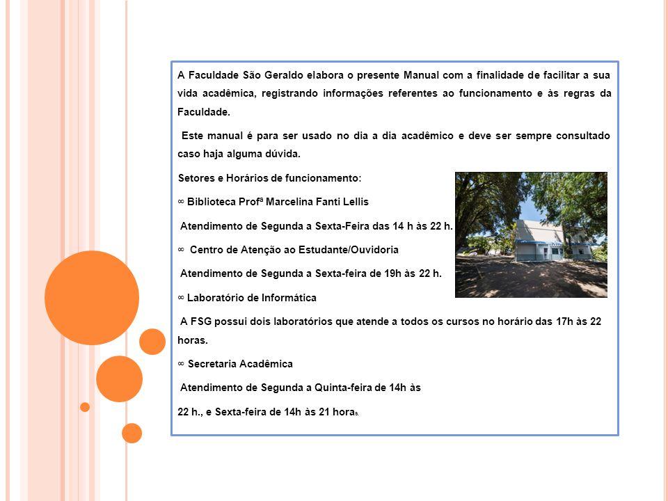 A Faculdade São Geraldo elabora o presente Manual com a finalidade de facilitar a sua vida acadêmica, registrando informações referentes ao funcionamento e às regras da Faculdade.