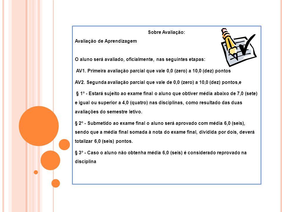 Sobre Avaliação: Avaliação de Aprendizagem. O aluno será avaliado, oficialmente, nas seguintes etapas: