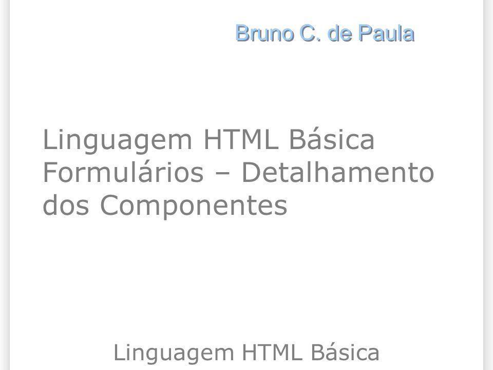 Linguagem HTML Básica Formulários – Detalhamento dos Componentes