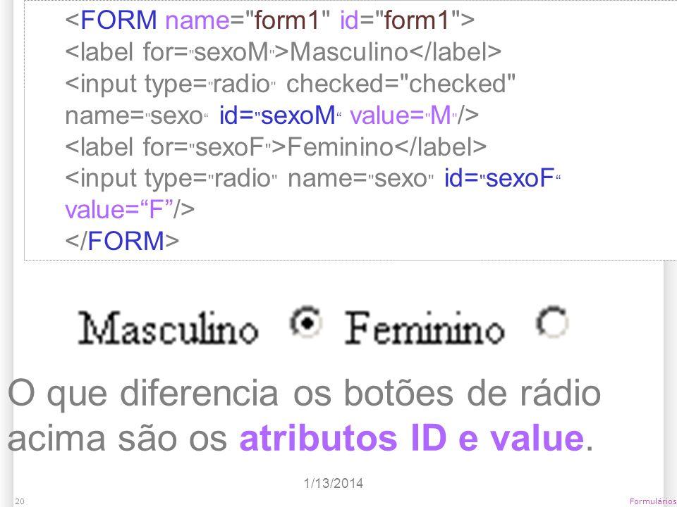 O que diferencia os botões de rádio acima são os atributos ID e value.