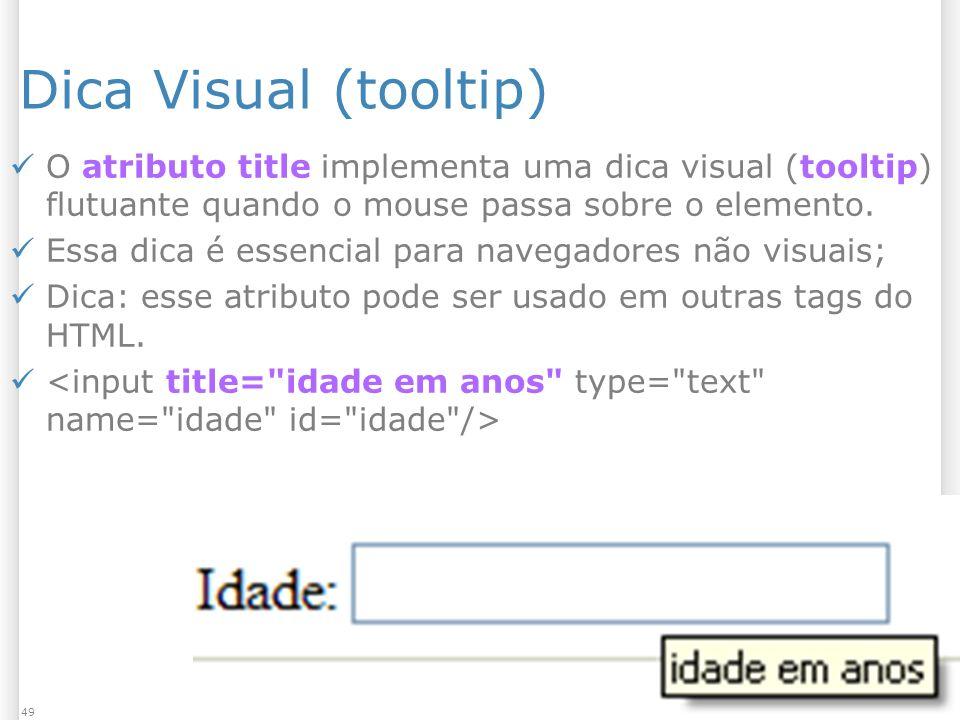 Dica Visual (tooltip) O atributo title implementa uma dica visual (tooltip) flutuante quando o mouse passa sobre o elemento.