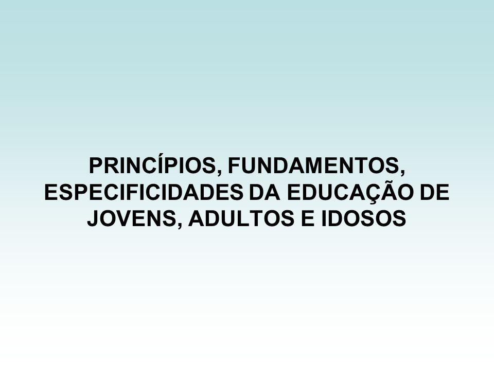 PRINCÍPIOS, FUNDAMENTOS, ESPECIFICIDADES DA EDUCAÇÃO DE JOVENS, ADULTOS E IDOSOS