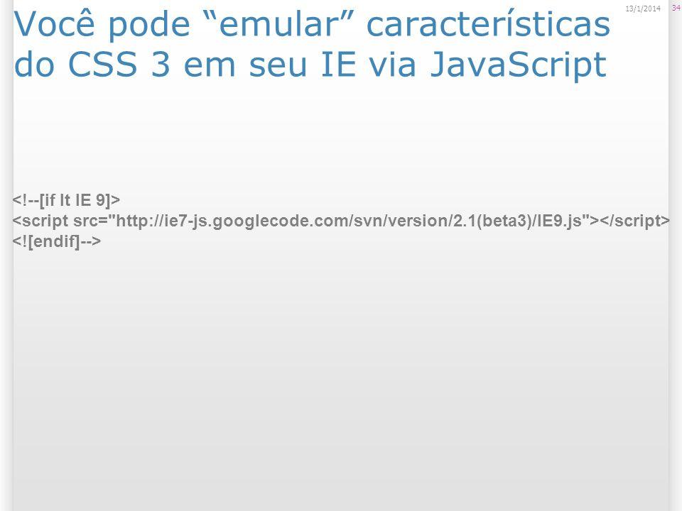 Você pode emular características do CSS 3 em seu IE via JavaScript
