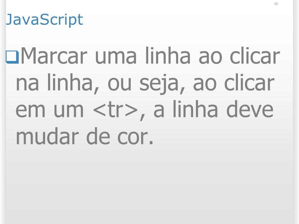 JavaScriptMarcar uma linha ao clicar na linha, ou seja, ao clicar em um <tr>, a linha deve mudar de cor.