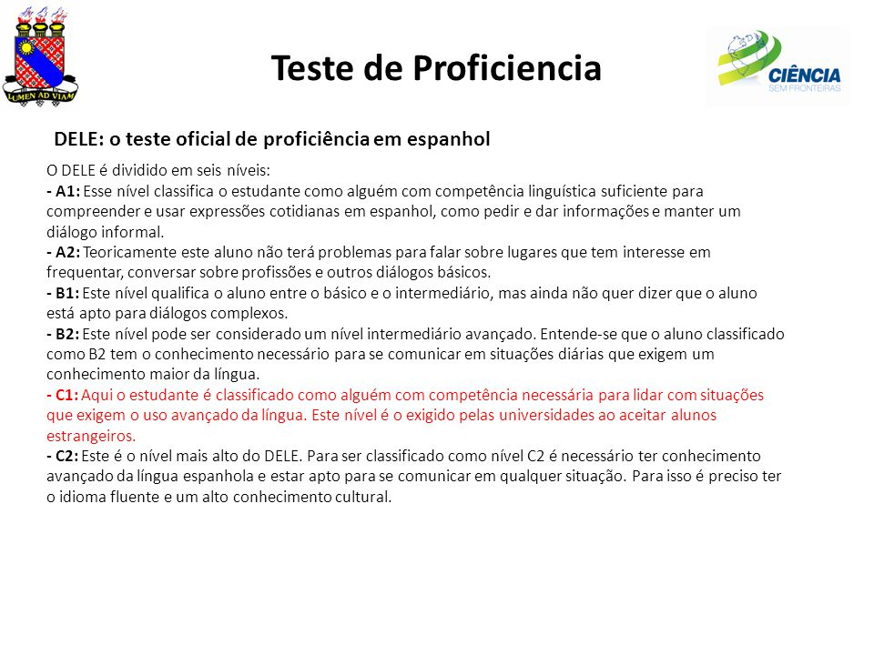 Teste de Proficiencia DELE: o teste oficial de proficiência em espanhol. O DELE é dividido em seis níveis: