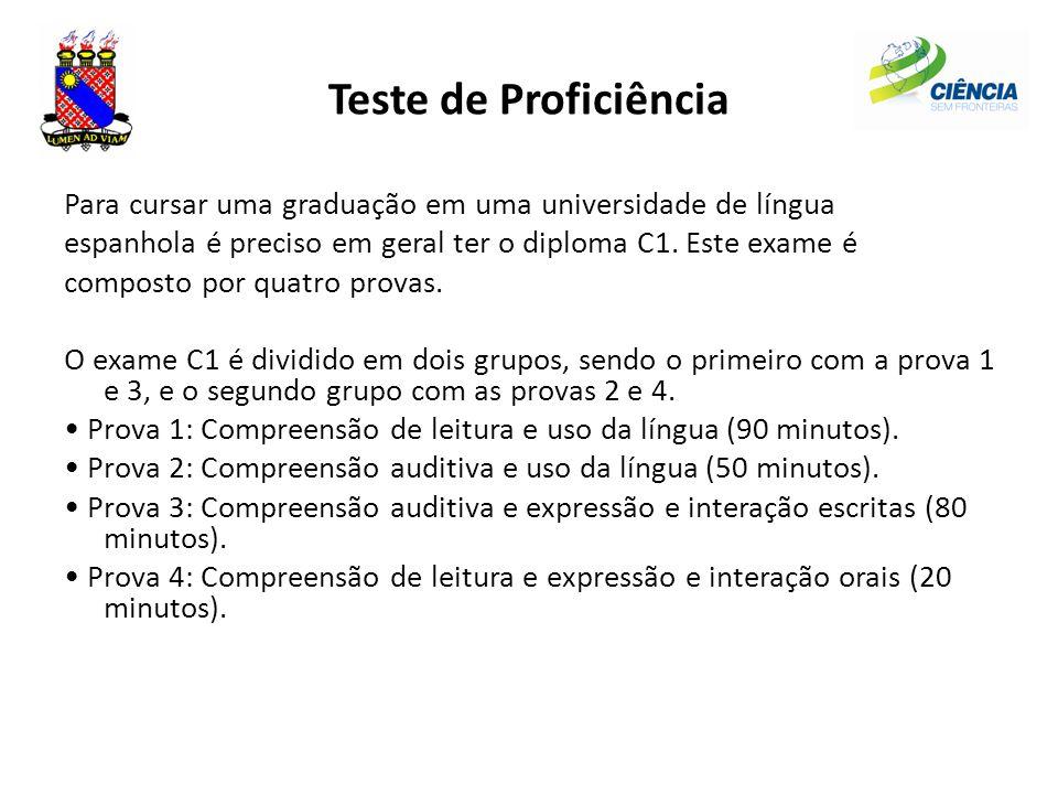 Teste de Proficiência Para cursar uma graduação em uma universidade de língua. espanhola é preciso em geral ter o diploma C1. Este exame é.
