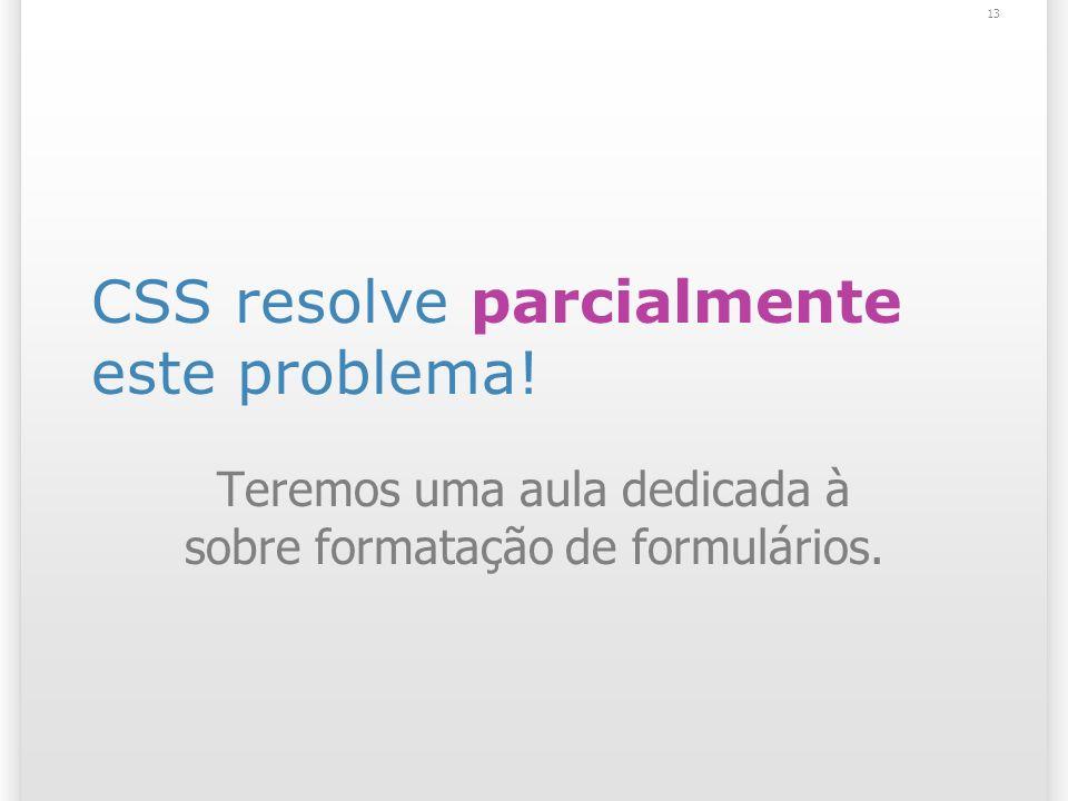 CSS resolve parcialmente este problema!
