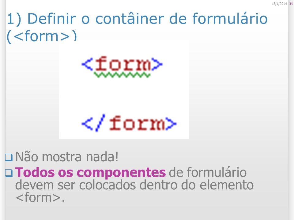1) Definir o contâiner de formulário (<form>)
