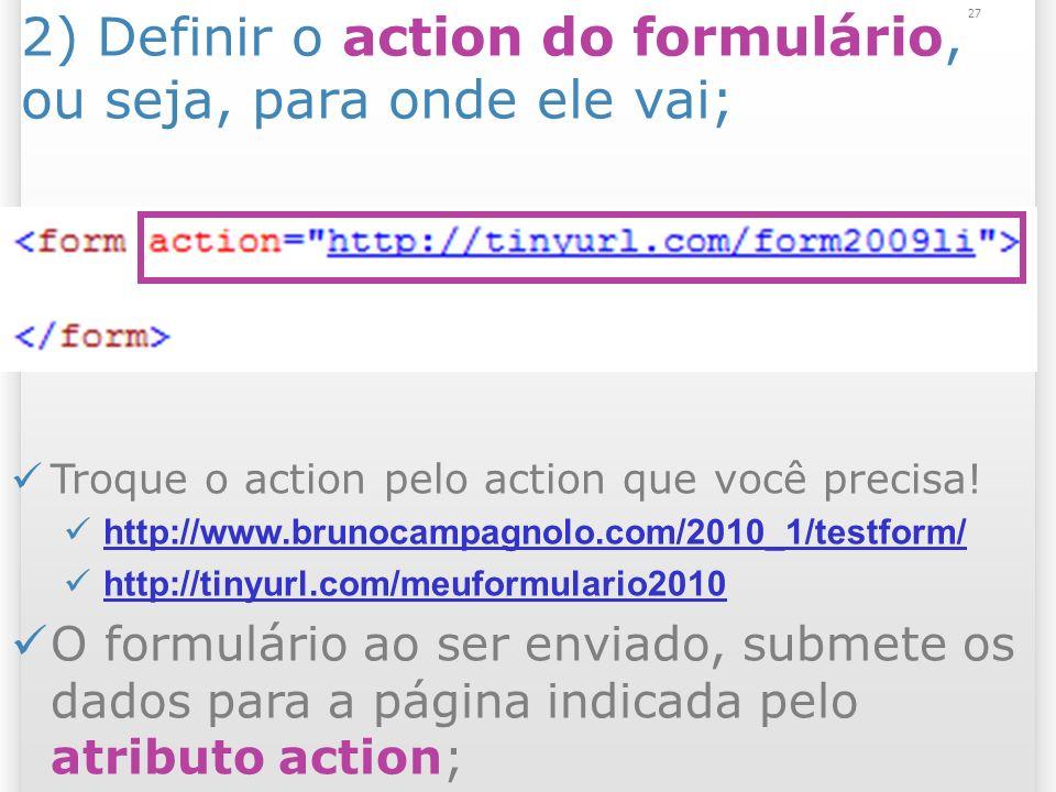 2) Definir o action do formulário, ou seja, para onde ele vai;